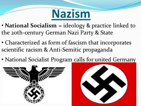 Nazism National Socialism = ideology & practice linked to the 20th-century German Nazi Party & State Characterized as form of fascism that incorporates.