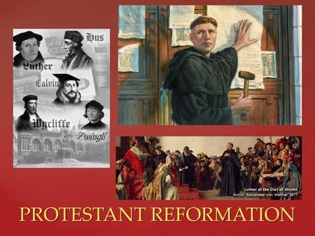 "PROTESTANT REFORMATION PROTESTANT REFORMATION.   ""Reformers"", known as Protestants- objected to (protested) the doctrines, rituals, leadership and."