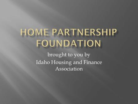Brought to you by Idaho Housing and Finance Association.