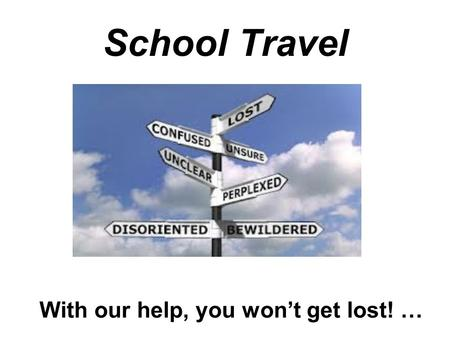 With our help, you won't get lost! … School Travel.