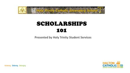 SCHOLARSHIPS 101 Presented by Holy Trinity Student Services.