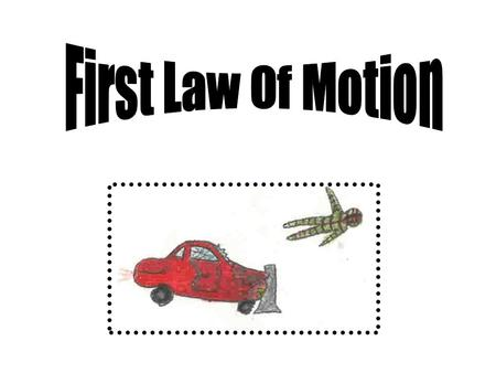 The first law of motion states that n object at rest will remain at rest and an object in motion will remain in motion unless acted on by an outside force.