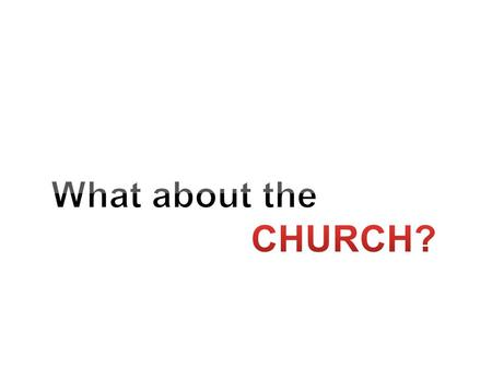 What about the church? CHURCH Is it possible to be a Christian and not go to church? CHURCH.