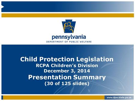 Child Protection Legislation RCPA Children's Division December 3, 2014 Presentation Summary (30 of 125 slides)
