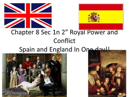 "Chapter 8 Sec 1n 2"" Royal Power and Conflict Spain and England In One day!!"