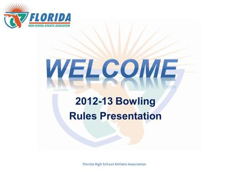 Florida High School Athletic Association 2012-13 Bowling Rules Presentation.