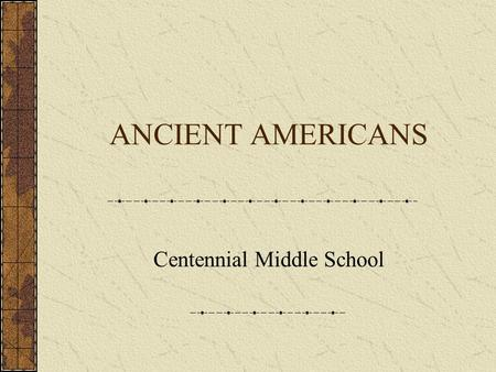 ANCIENT AMERICANS Centennial Middle School. When I call a place civilized, what does that mean to you?