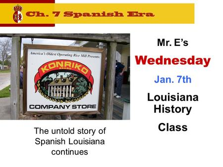 The untold story of Spanish Louisiana continues Mr. E's Wednesday Jan. 7th Louisiana History Class.