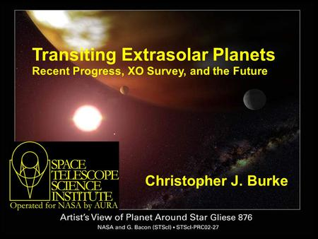 Transiting Extrasolar Planets Recent Progress, XO Survey, and the Future Christopher J. Burke.