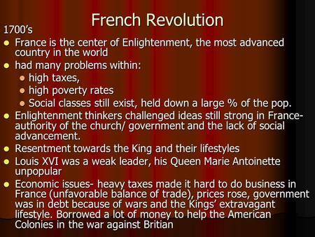 French Revolution 1700's France is the center of Enlightenment, the most advanced country in the world France is the center of Enlightenment, the most.