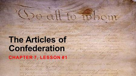 The Articles of Confederation CHAPTER 7, LESSON #1.