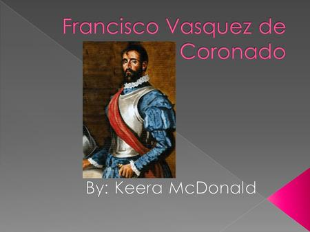  Francisco Vasquez de Coronado was born in 1510. He was born in the country of Spain.