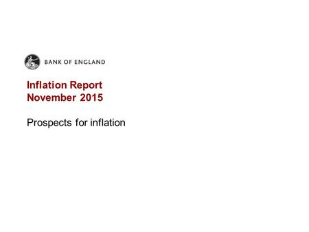 Inflation Report November 2015 Prospects for inflation.
