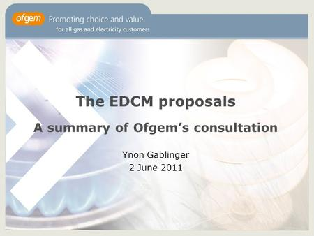 The EDCM proposals A summary of Ofgem's consultation Ynon Gablinger 2 June 2011.