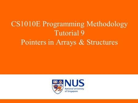 CS1010E Programming Methodology Tutorial 9 Pointers in Arrays & Structures C14,A15,D11,C08,C11,A02.