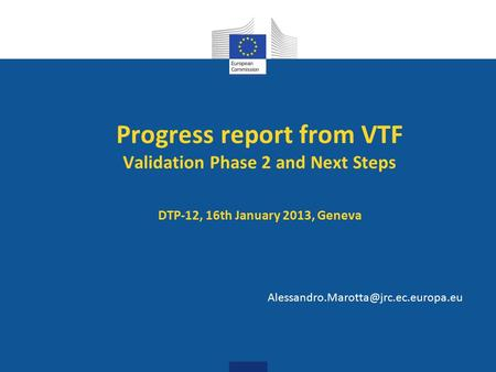 Progress report from VTF Validation Phase 2 and Next Steps DTP-12, 16th January 2013, Geneva