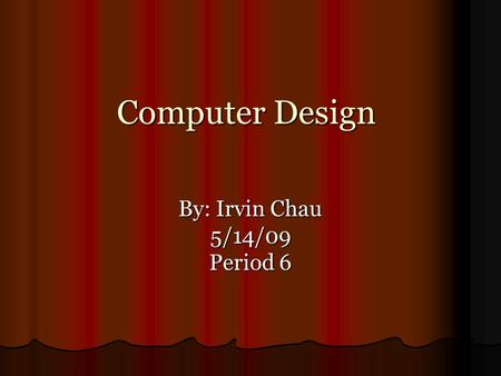 Computer Design By: Irvin Chau 5/14/09 Period 6. Designs Impacting World? Designs are made of Lines, shape, angles, texture, color and form. We see each.
