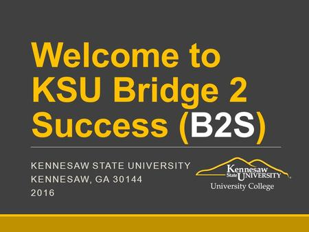 Welcome to KSU Bridge 2 Success (B2S)