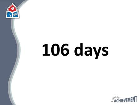 "106 days. Revision Benjamin Franklin ""Failure to PREPARE Is preparing to fail."""