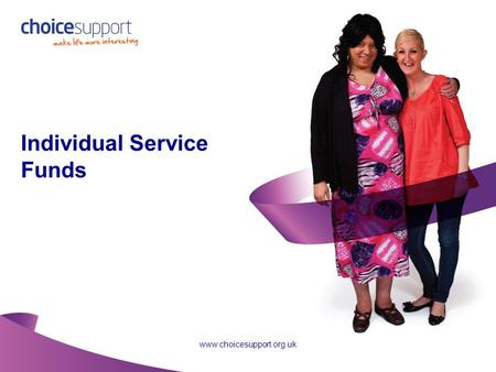 1 www.choicesupport.org.uk Individual Service Funds.