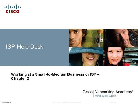 © 2007 Cisco Systems, Inc. All rights reserved.Cisco Public 1 Version 4.1 ISP Help Desk Working at a Small-to-Medium Business or ISP – Chapter 2.