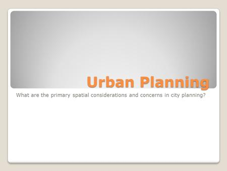 Urban Planning What are the primary spatial considerations and concerns in city planning?