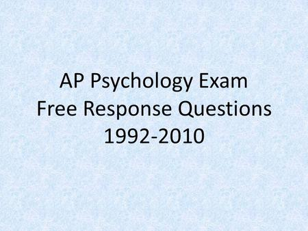 AP Psychology Exam Free Response Questions 1992-2010.