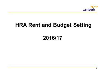 HRA Rent and Budget Setting 2016/17 1. The Housing Revenue Account The Housing Revenue Account (HRA) is a ring fenced account which cannot be subsidised.