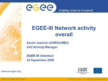 EGEE-III INFSO-RI-222667 Enabling Grids for E-sciencE www.eu-egee.org EGEE and gLite are registered trademarks EGEE-III Network activity overall Xavier.