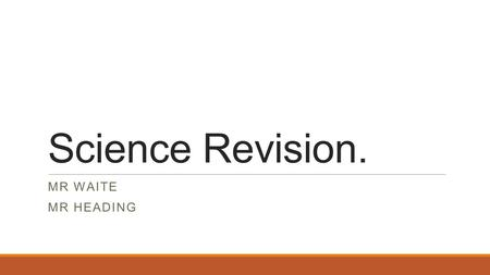 Science Revision. MR WAITE MR HEADING. The Y11 mock dates Monday 30 th Nov. Additional science exam. HW group C2, HD group B2. Monday 30 th afterschool,