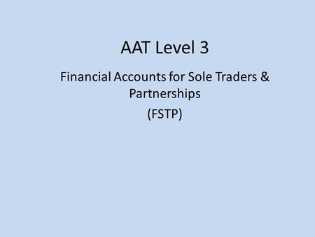 AAT Level 3 Financial Accounts for Sole Traders & Partnerships (FSTP)