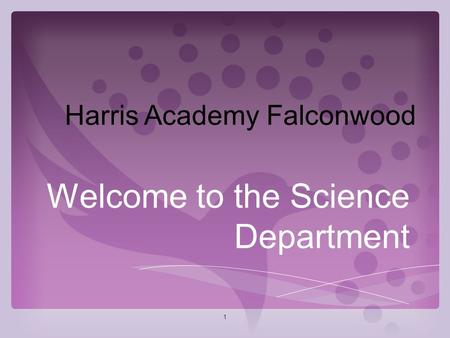 1 Welcome to the Science Department Harris Academy Falconwood.