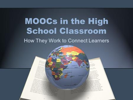 MOOCs in the High School Classroom How They Work to Connect Learners.