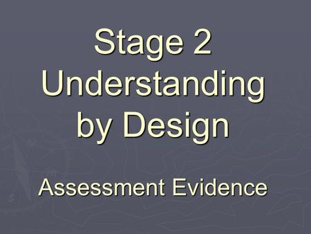 Stage 2 Understanding by Design Assessment Evidence.
