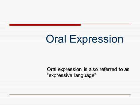 "Oral expression is also referred to as ""expressive language"""
