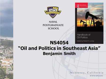 "NS4054 ""Oil and Politics in Southeast Asia"" Benjamin Smith."