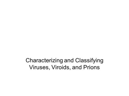 Characterizing and Classifying Viruses, Viroids, and Prions.