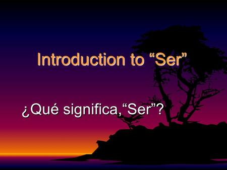 "Introduction to ""Ser"" ¿Qué significa,""Ser""?. ""Ser"" significa ""to be"" ¿Qué significa ""ser""? ¡Sí! ""Ser"" significa ""to be."" So if I say, ""Qué significa…."""
