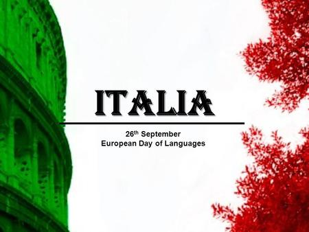 ITALIA 26 th September European Day of Languages.