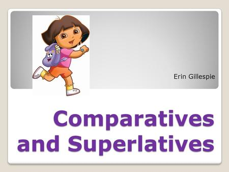 Comparatives and Superlatives Erin Gillespie. When do we use Comparative? When we're comparing 2 things or people How do I do that? ◦Paul is taller than.