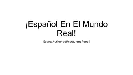 ¡Español En El Mundo Real! Eating Authentic Restaurant Food!