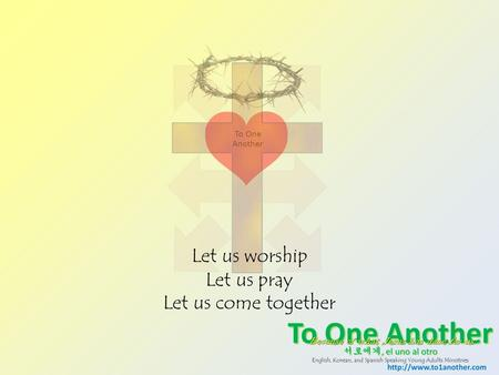 Let us worship Let us pray Let us come together. Used by Permission. CCLI# 11103902 Beautiful One ( 놀라운 주의 사랑 ) Hermoso Dios Wonderful, So Wonderful is.