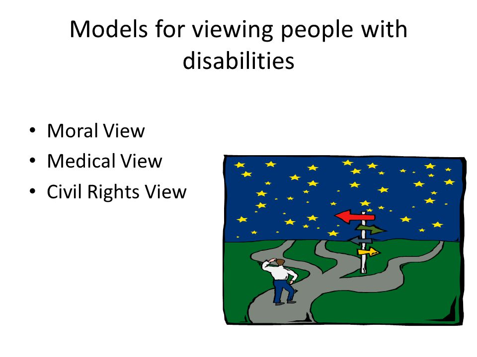 The Moral View of People with Disabilities False idea that people with disabilities are morally different from others.