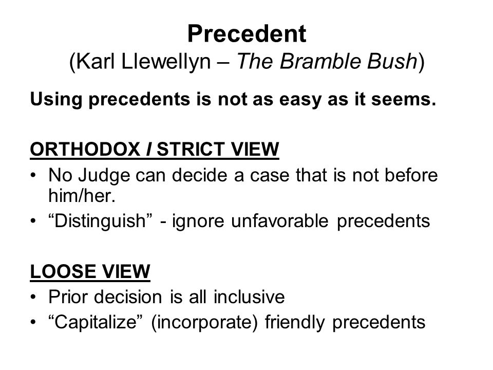Precedent (Karl Llewellyn – The Bramble Bush) Distinguish Time 1Case A establishes rule.