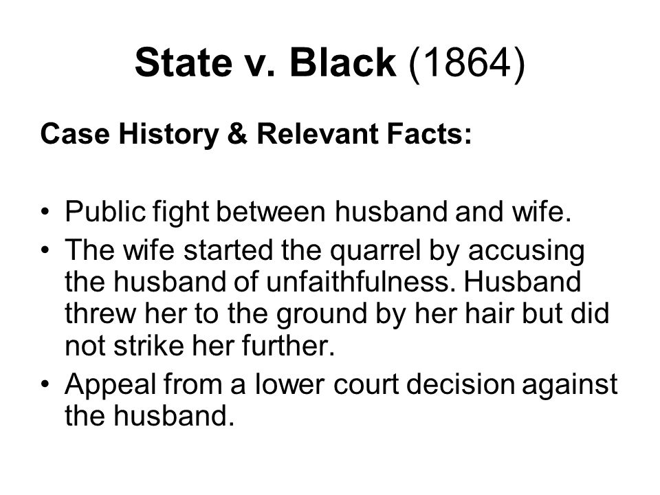 State v.Black (1864) Ruling & Rationale: Ruling - For the husband.