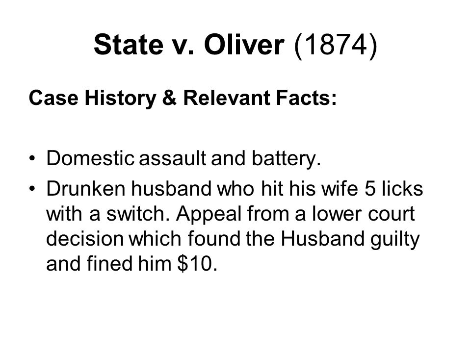 State v.Oliver (1874) Ruling & Rationale: Ruling - Against the husband.