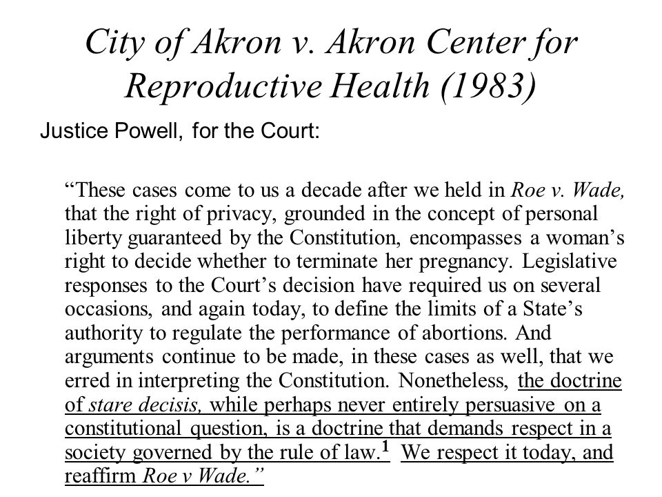 The Footnote 1 There are especially compelling reasons for adhering to stare decisis in applying the principles of Roe v Wade.