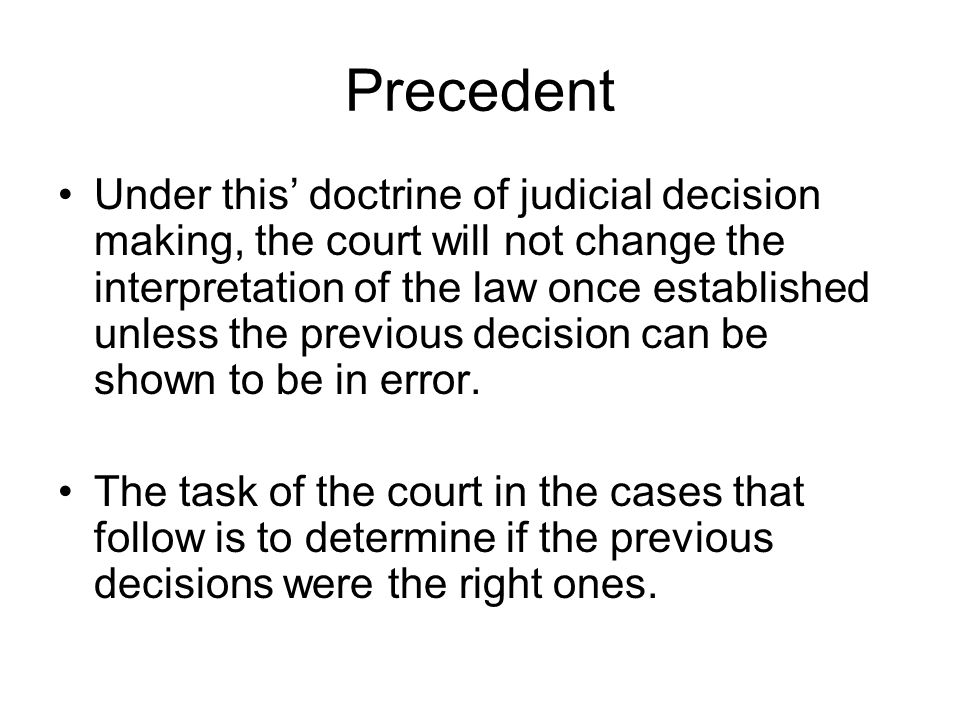 Precedent Precedent is a Work-Saving Principle.Work out the answer once.