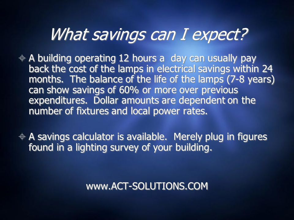 How about even more savings. Dimming LED Lites (controlLED Lites) provide even more savings.