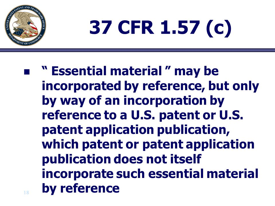 19 37 CFR 1.57 (c) n n Essential material (1) (1) Provides written description, enablement and/or best mode of the invention (2) (2) Describes the claimed invention as required by 35 USC 112, 2 nd paragraph (3) (3) Describes the structure, material or acts corresponding to a means or step + plus function as required by 35 USC, 6 th paragraph